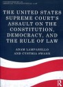 The United States Supreme Court s assault on the Constitution, democracy, and the rule of Law