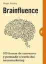 Brainfluence: 100 formas de convencer y persuadir a través del neuromarketing