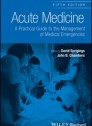 Acute Medicine: A Practical Guide to the Management of Medical Emergencies, 5th Edition