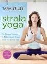 Strala Yoga. Be Strong, Focused & Ridiculously Happy from the Inside Out