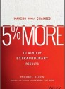 5% More: Making Small Changes to Achieve Extraordinary Results (hardcover)
