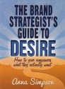The Brand Strategist s Guide to Desire
